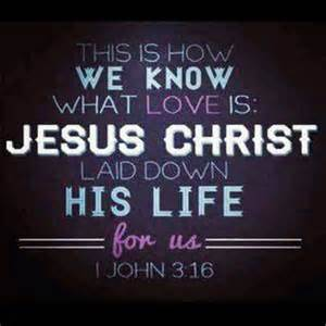 Jesus laid down His life for us 1 John 3-16