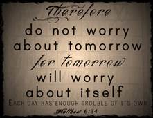 Matt 6-34 do not worry about tomorrow