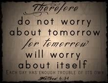 Matt 6-34 do not worry about tomorrow