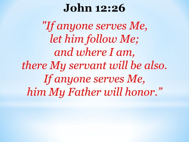 John 12-26 serves, follow me